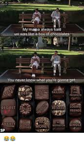 Life Is Like A Box Of Chocolates Meme - my manna always said uni was like a box of chocolates you never