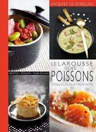 livre cuisine poisson amazon fr le larousse des poissons coquillages et crustacés