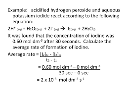 example acidified hydrogen peroxide and aqueous potassium iodide react according to the following equation