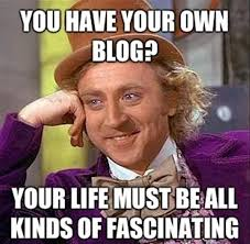 Blog Memes - you have a blog funny willy wonka meme