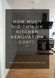 Kitchen Renovation Cost by How Much Did Our Uk Kitchen Renovation Cost The Spirited Puddle