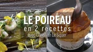 comment cuisiner un poireau recettes comment cuisiner le poireau avec christian le squer