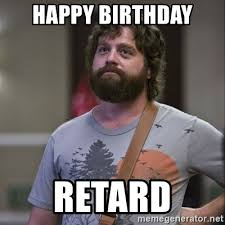 Retard Meme Generator - happy birthday retard alan hangover meme generator