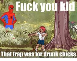 Fuck You Kid Meme - fuck you kid that trap was for drank chiebs fuck you meme on me me