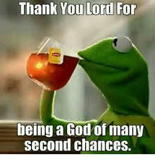 Thank God Meme - thank you lord for being a god of many second chances meme on sizzle
