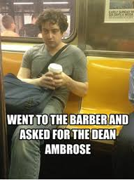 Dean Ambrose Memes - aysa wee to the barber and asked for the dean ambrose barber meme