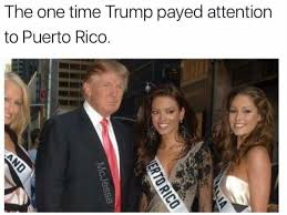 Puerto Rican Memes - the one time trump paid attention to puerto rico funny memes