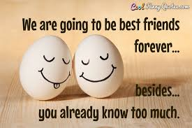 Friends Comfort Quotes We Are Going To Be Best Friends Forever Besides You Already
