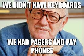 Pager Meme - we didn t have keyboards we had pagers and pay phones geriatric