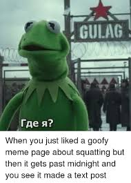 Goofy Meme - gulag when you just liked a goofy meme page about squatting but then