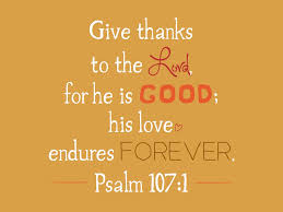 Bible Verses Of Thanksgiving Psalm 107 1 O Give Thanks Unto The Lord For He Is Good For His
