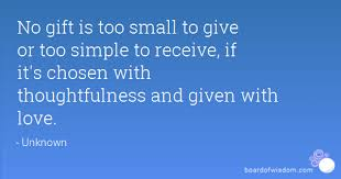 gift is small to give or simple to receive if it s chosen