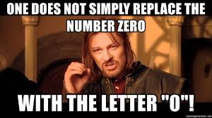 One Does Simply Not Meme Generator - one does not simply replace the number zero with the letter 0