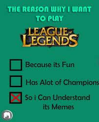 Leagueoflegends Meme - the reason i play league