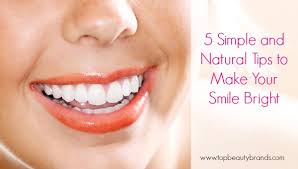 5 simple and natural tips to make your smile bright top beauty