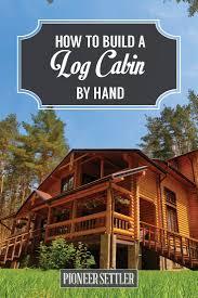 one story log cabins best 20 building a log cabin ideas on pinterest log cabin homes