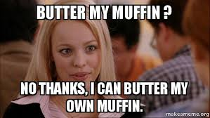 Make My Own Meme - butter my muffin no thanks i can butter my own muffin mean