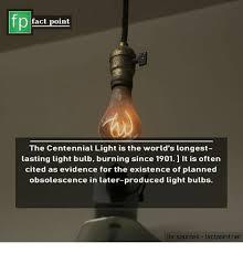 longest lasting light bulb fp fact point the centennial light is the world s longest lasting