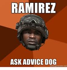 Advice Meme Generator - ramirez ask advice dog memegenerator net advice meme on