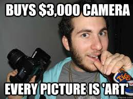 Camera Meme - buys 3 000 camera every picture is art annoying hipster photo