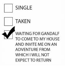 Single Taken Meme - single taken waiting for gandalf to come to my house and invite me