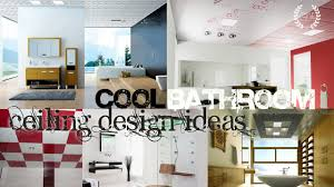 Bathroom Ceilings Ideas by Cool Bathroom Ceiling Design Ideas Youtube