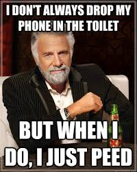 Drop Phone Meme - i don t always drop my phone in the toilet but when i do i just