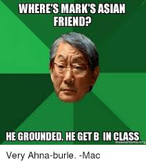 Asian Friend Meme - wheretsmarkts asian friend he grounded he getb in class makeameme