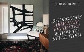 Chic Armchair For The Home 15 Gorgeous Armchair Vignettes U0026 How To Style Them