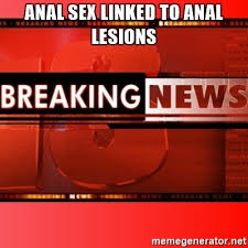 Meme Anal - anal sex linked to anal lesions this breaking news meme meme