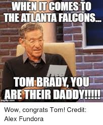 Saints Falcons Memes - when it comesto the atlanta falcons tom brady you are their daddy