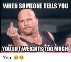 Lifting Weights Meme - when someone tells you you lift weights too much yep lift