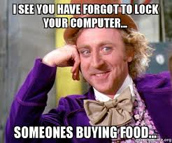 Lock Your Computer Meme - i see you have forgot to lock your computer someones buying