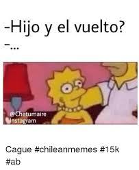 Chilean Memes - hijo y el vuelto insta gram cague chileanmemes 15k ab chilean