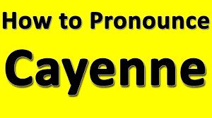 pronounce porsche cayenne how to pronounce cayenne
