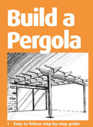 How To Build A Wooden Pergola by Free Pergola Plans How To Build A Pergola