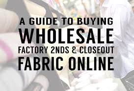 a guide to buying wholesale factory seconds closeout fabric
