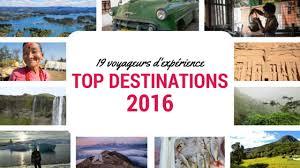 19 voyageurs d expérience leurs top destinations 2016