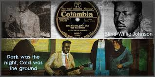 Blind Willie Johnson Songs December 3 Blind Willie Johnson Dark Was The Night Cold Was The
