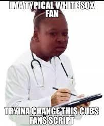 Meme Script - ima typical white sox fan tryina change this cubs fans script meme