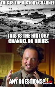 History Channel Aliens Guy Meme - history channel on drugs imgflip