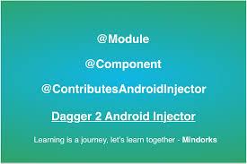 dagger 2 android injector u2013 mindorks