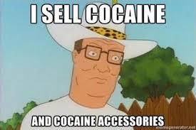 Propane And Propane Accessories Meme - hank hill i sell cocaine and cocaine accessories what he really