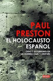El holocausto español. Odio y exterminio en la guerra civil y después
