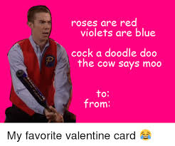 Meme Valentines Card - roses are red violets are blue cock a doodle doo the cow says moo