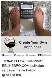 Creat Your Meme - create your own happiness desifuncom twitter blb247 snapchat