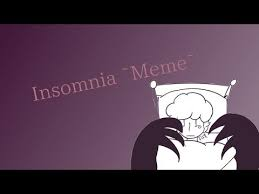 Insomnia Meme - insomnia meme