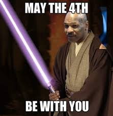 May The Fourth Be With You Meme - mike tyson may the force be with you know your meme