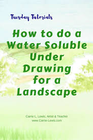 How To Do Landscaping by How To Do A Water Soluble Under Drawing For A Landscape Carrie L