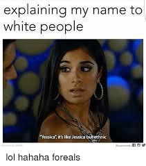 Jessica Meme - explaining my name to white people yessica it s like jessica